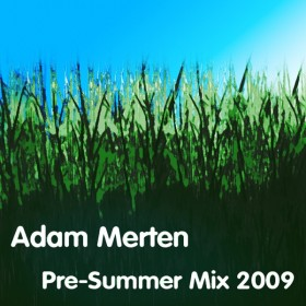 Pre-Summer Mix (2009) by Adam Merten