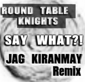 Round Table Knights - Say What?! Remix